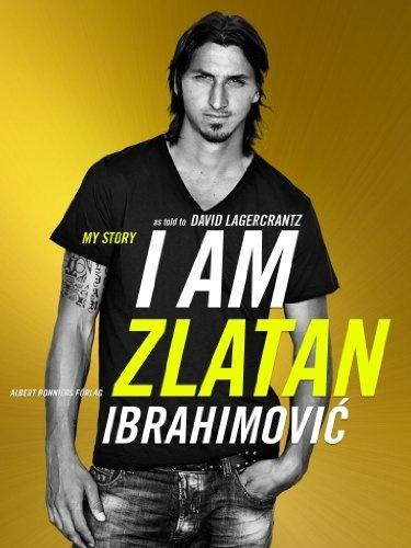 ฉัน Zlatan Ibrahimovic – ชีวประวัติที่ยิ่งใหญ่